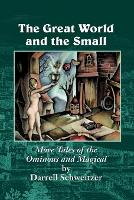 The Great World and the Small: More Tales of the Ominous and Magical (Paperback)