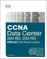 CCNA Data Center (200-150, 200-155) Official Cert Guide Library - Official Cert Guide