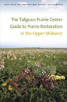 The Tallgrass Prairie Center Guide to Prairie Restoration in the Upper Midwest - Bur Oak Guide (Paperback)