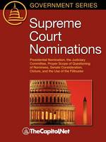 Supreme Court Nominations: Presidential Nomination, the Judiciary Committee, Proper Scope of Questioning of Nominees, Senate Consideration, Cloture, and the Use of the Filibuster (Paperback)