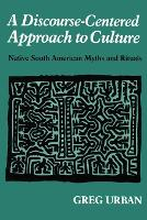 A Discourse-Centered Approach to Culture: Native South American Myths and Rituals (Paperback)