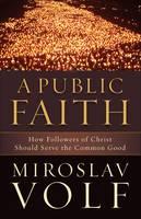 A Public Faith: How Followers of Christ Should Serve the Common Good (Hardback)
