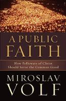 A Public Faith: How Followers of Christ Should Serve the Common Good (Paperback)