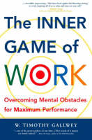 The Inner Game of Work: Overcoming Mental Obstacles for Maximum Performance (Paperback)