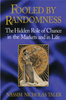 Fooled by Randomness: The Hidden Role of Chance in the Markets and Life (Hardback)