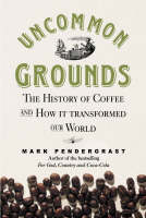 Uncommon Grounds: The History of Coffee and How it Transformed the World (Hardback)