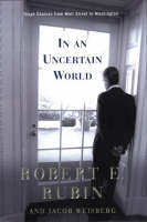 Dealing with an Uncertain World: Tough Chpices from Wall Street to Washington (Hardback)