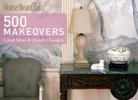 500 Makeovers: Great Ideas and Quick Changes - House Beautiful Series (Hardback)