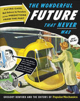 The Wonderful Future That Never Was: Flying Cars, Mail Delivery by Parachute, and Other Predictions from the Past (Hardback)