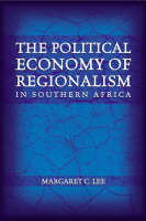 The Political Economy of Regionalism in Southern Africa (Paperback)