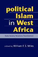 Political Islam in West Africa: State-Society Relations Transformed (Hardback)