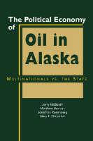 The Political Economy of Oil in Alaska: Multinationals vs. the State (Hardback)