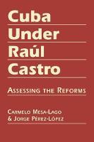 Cuba Under Raul Castro: Assessing the Reforms (Hardback)