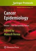 Cancer Epidemiology: Volume 1, Host Susceptibility Factors - Methods in Molecular Biology 471 (Hardback)