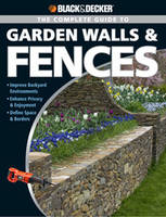 Complete Guide to Garden Walls and Fences: Improve Backyard Enviroments Enhance Privacy and Enjoyment Define Space and Borders (Paperback)