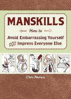 Manskills: How to Avoid Embarrassing Yourself and Impress Everyone Else (Paperback)