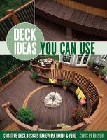 Deck Ideas You Can Use: Creative Deck Designs for Every Home & Yard (Paperback)