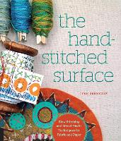 The Hand-Stitched Surface: Slow Stitching and Mixed-Media Techniques for Fabric and Paper (Paperback)