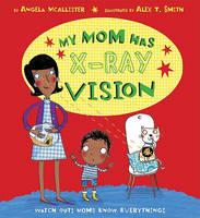 My Mom Has X-Ray Vision (Hardback)