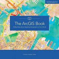 The ArcGIS Book: 10 Big Ideas about Applying Geography to Your World (Paperback)