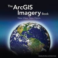 The ArcGIS Imagery Book: New View. New Vision. (Paperback)