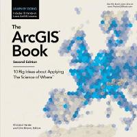 The ArcGIS Book: 10 Big Ideas About Applying The Science of Where (Paperback)
