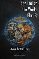 The End of the World, Plan B: A Guide for the Future (Paperback)