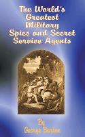 The World's Greatest Military Spies and Secret Service Agents (Paperback)