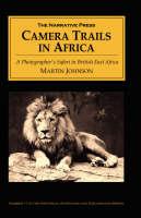 Camera Trails in Africa: A Photographer's Safari in British East Africa (Paperback)