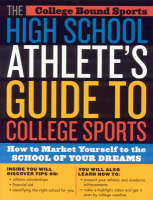 The High School Athlete's Guide to College Sports: How to Market Yourself to the School of Your Dreams (Paperback)