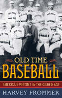 Old Time Baseball: America's Pastime in the Gilded Age (Hardback)