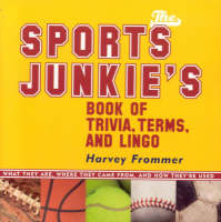 The Sports Junkie's Book of Trivia, Terms, and Lingo: What They Are, Where They Came From, and How They're Used (Paperback)