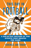 This Day in Football: A Day-By-Day Record of the Events That Shaped the Game (Paperback)