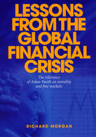 Lessons from the Global Financial Crisis: The Relevance of Adam Smith on Morality and Free Markets (Paperback)