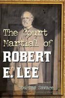 The Court Martial of Robert E. Lee: A Novel (Paperback)