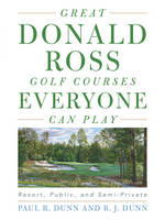 Great Donald Ross Golf Courses Everyone Can Play: Resort, Public, and Semi-Private (Hardback)