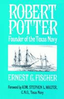 Robert Potter: Founder of the Texas Navy (Paperback)