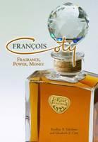 Francois Coty: Fragrance, Power, Money (Hardback)