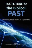 The Future of the Biblical Past: Envisioning Biblical Studies on a Global Key (Paperback)