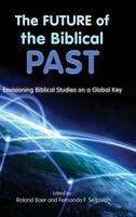 The Future of the Biblical Past: Envisioning Biblical Studies on a Global Key (Hardback)