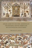 Adam and Eve in the Armenian Traditions, Fifth through Seventeenth Centuries (Paperback)