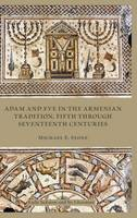 Adam and Eve in the Armenian Traditions, Fifth through Seventeenth Centuries (Hardback)