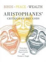 Birds, Peace, Wealth: Aristophanes' Critique of the Gods (Paperback)