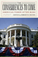 The Consequences to Come: American Power After Bush (Paperback)