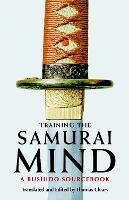 Training the Samurai Mind: A Bushido Sourcebook (Paperback)