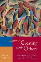 Creating with Others: The Practice of Imagination in Life, Art, and the Workplace (Paperback)