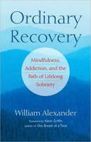 Ordinary Recovery: Mindfulness, Addiction, and the Path of Lifelong Sobriety (Paperback)