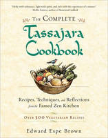 The Complete Tassajara Cookbook: Recipes, Techniques, and Reflections from the Famed Zen Kitchen (Paperback)