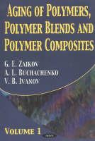 Aging of Polymers, Polymer Blends & Polymer Composites: Volume 1 (Hardback)
