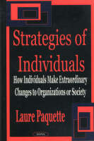 Strategies of Individuals: How Individuals Make Extraordinary Changes to Organizations or Society (Hardback)